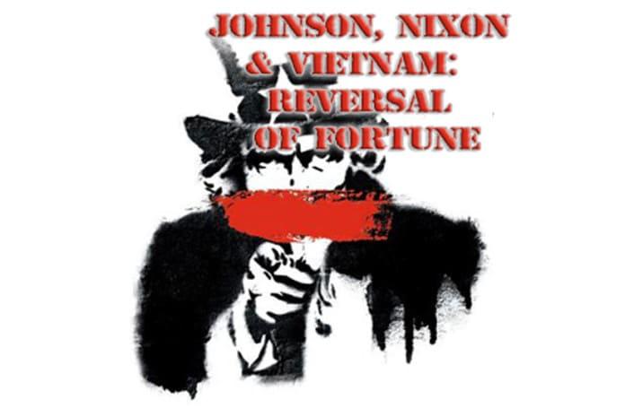 Ep. 07: Johnson, Nixon & Vietnam: Reversal of Fortune