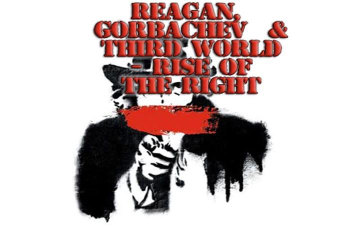 Ep. 08: Reagan, Gorbachev & Third World - Rise of the Right