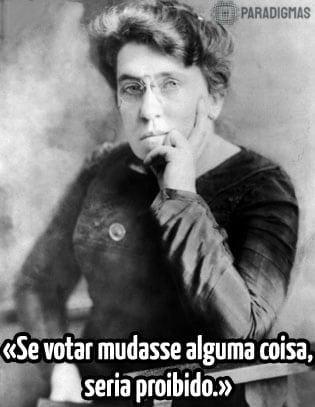 «Se votar mudasse alguma coisa, seria proibido.» - Emma Goldman